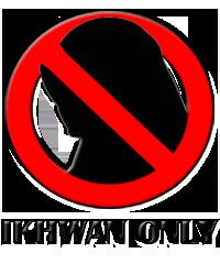 'Afwan, hanya untuk Ikhwah - Akhwat dilarang masuk..!!